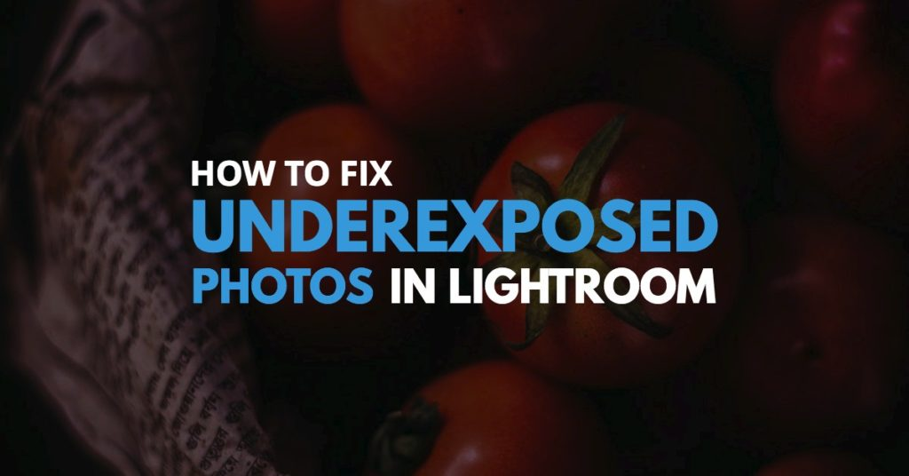 How To Fix Underexposed Photos Img
