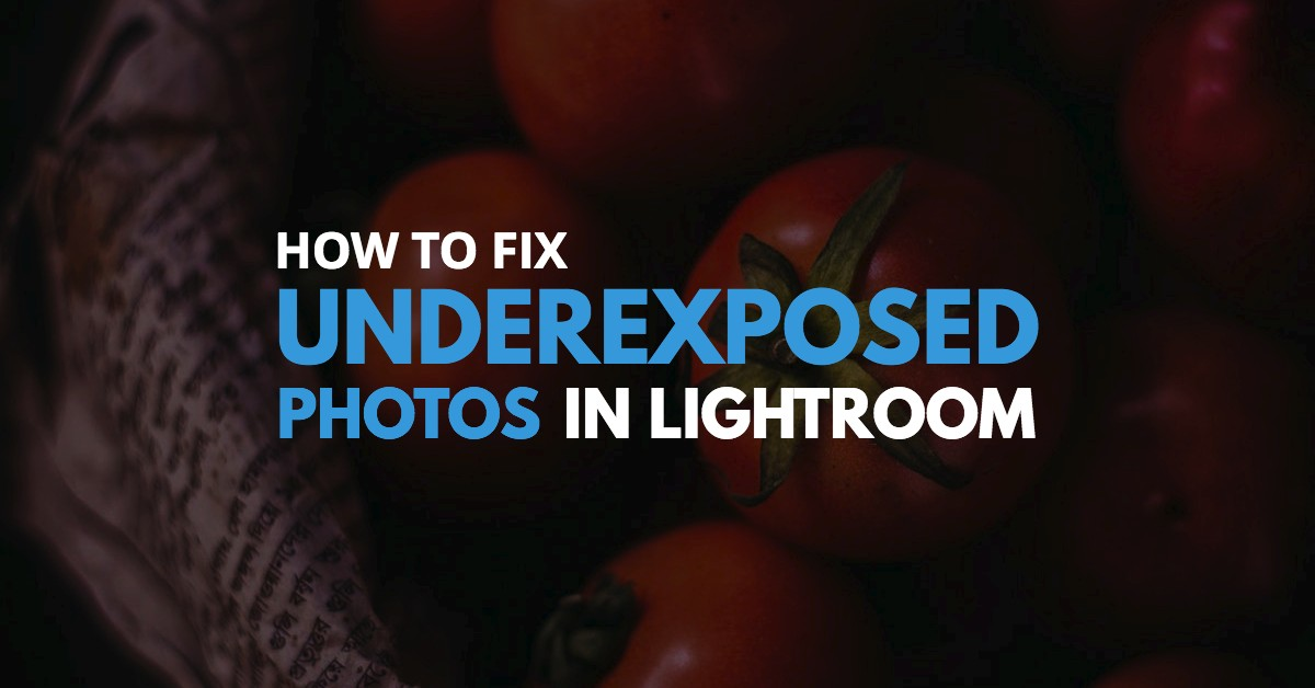 How to Fix an Underexposed Photo in Lightroom